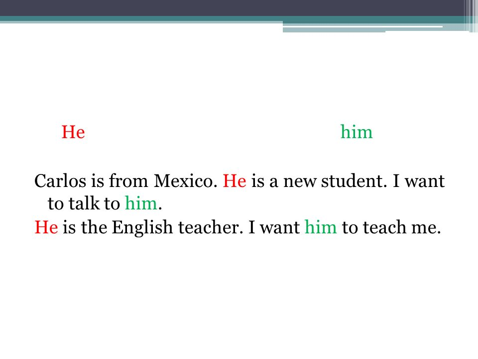 He him Carlos is from Mexico. He is a new student.