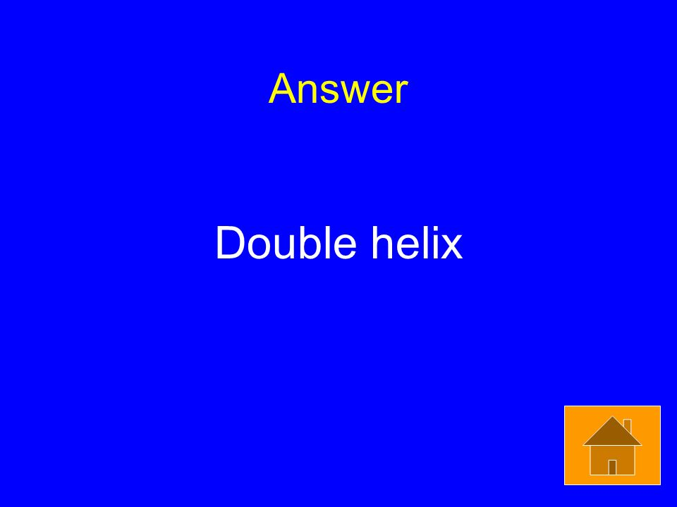 Answer Double helix