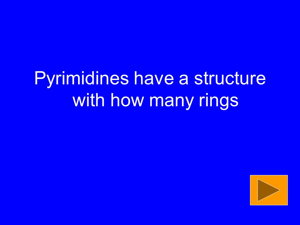 Pyrimidines have a structure with how many rings