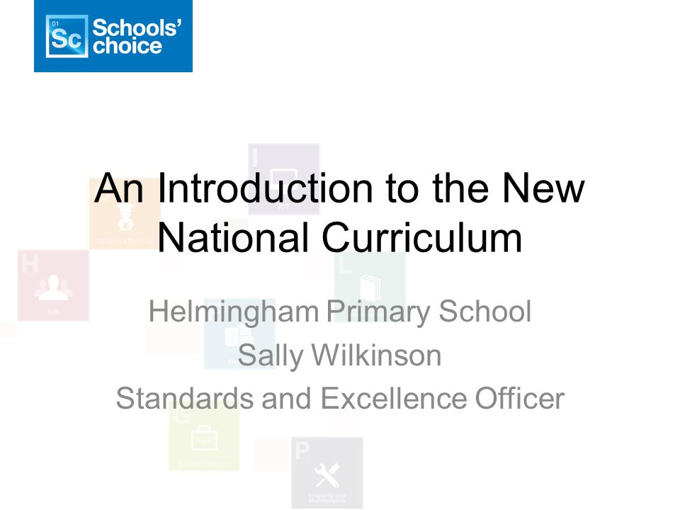 An Introduction to the New National Curriculum Helmingham Primary School Sally Wilkinson Standards and Excellence Officer