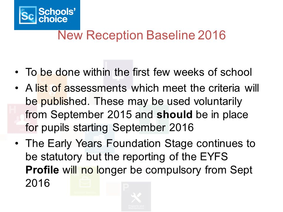 New Reception Baseline 2016 To be done within the first few weeks of school A list of assessments which meet the criteria will be published.