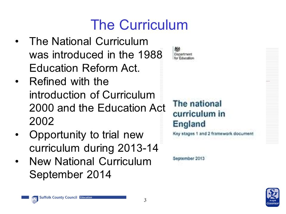3 The National Curriculum was introduced in the 1988 Education Reform Act.