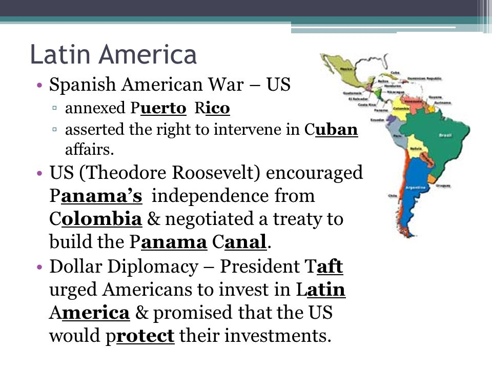 Latin America Spanish American War – US ▫annexed Puerto Rico ▫asserted the right to intervene in Cuban affairs.