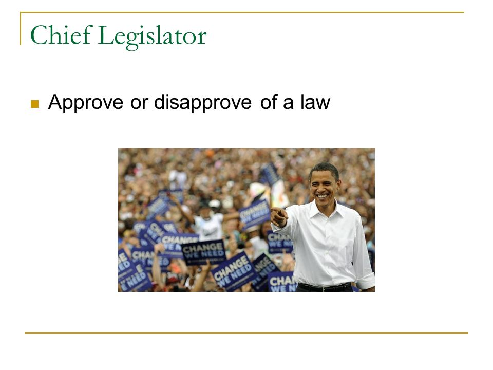 Chief Legislator Approve or disapprove of a law