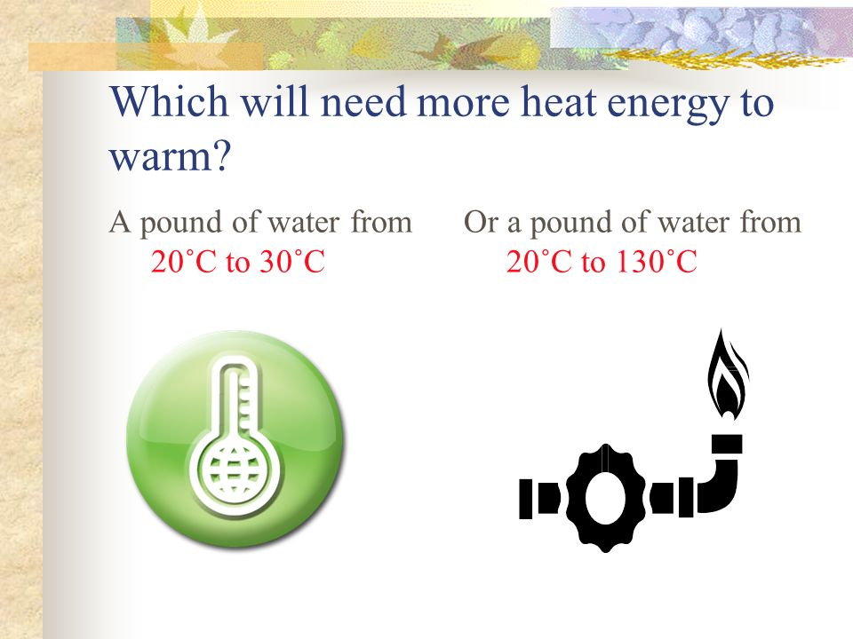 Which will need more heat energy to warm.