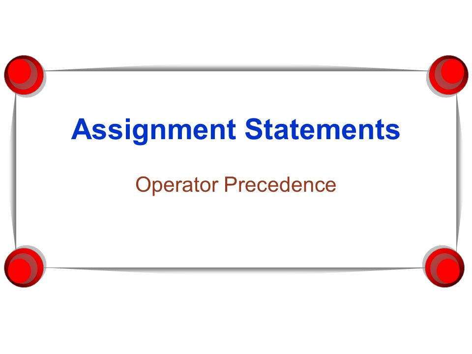 Assignment Statements Operator Precedence