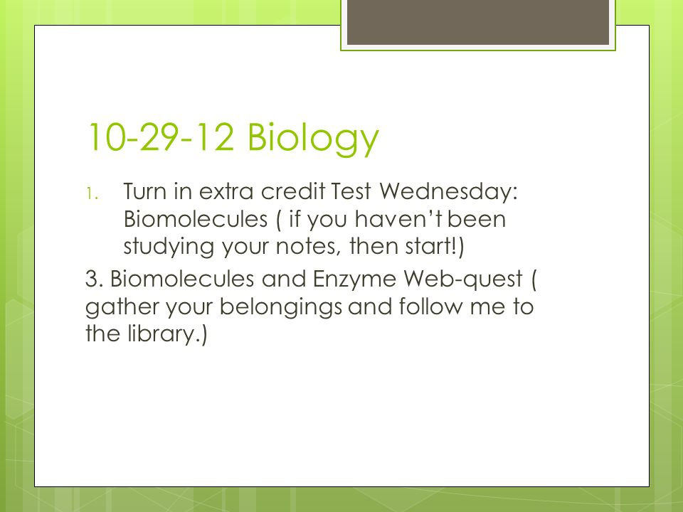 Biology 1  Turn in extra credit Test Wednesday: Biomolecules ( if