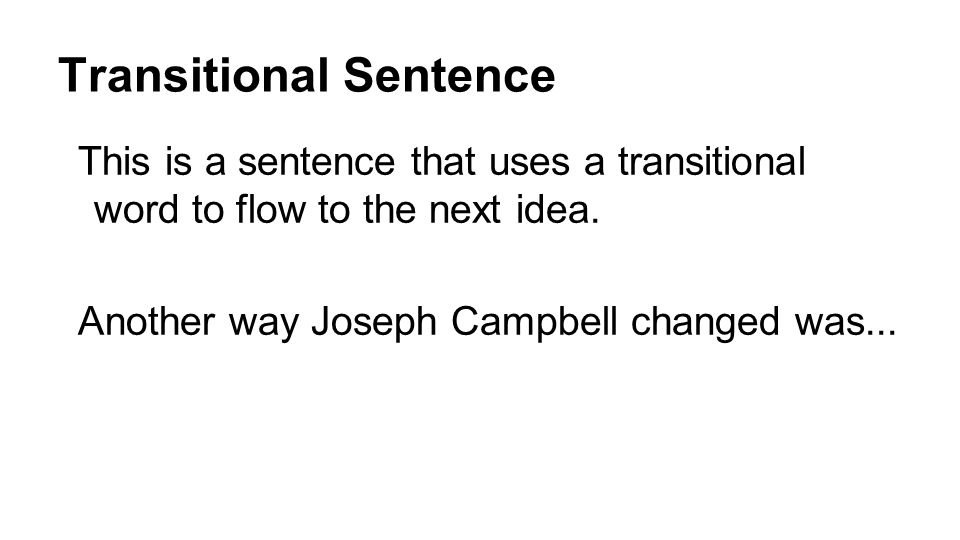 Transitional Sentence This is a sentence that uses a transitional word to flow to the next idea.