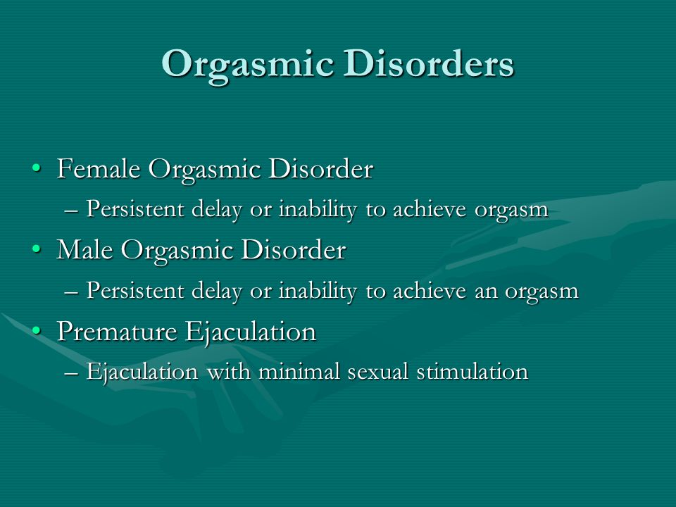 Inability to achieve orgasm
