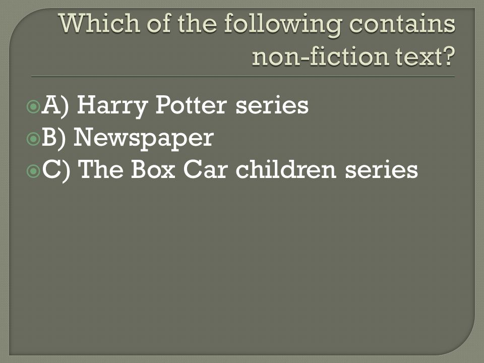  A) Harry Potter series  B) Newspaper  C) The Box Car children series