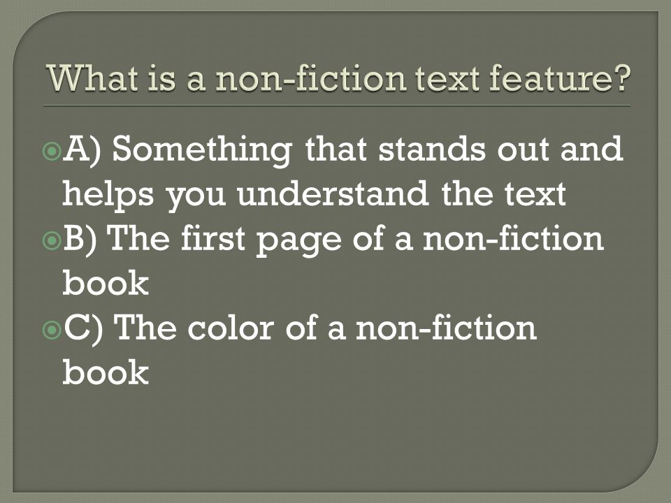 A) Something that stands out and helps you understand the text  B) The first page of a non-fiction book  C) The color of a non-fiction book