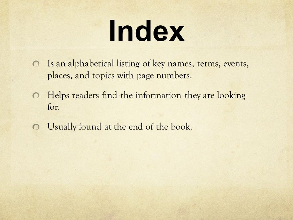 Index Is an alphabetical listing of key names, terms, events, places, and topics with page numbers.