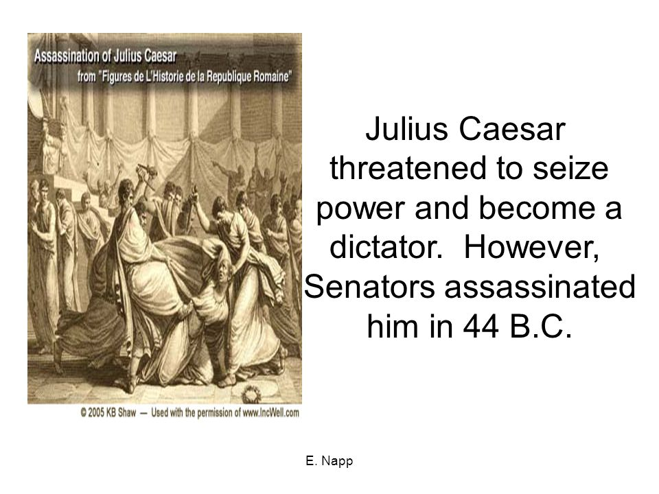 E. Napp Julius Caesar threatened to seize power and become a dictator.