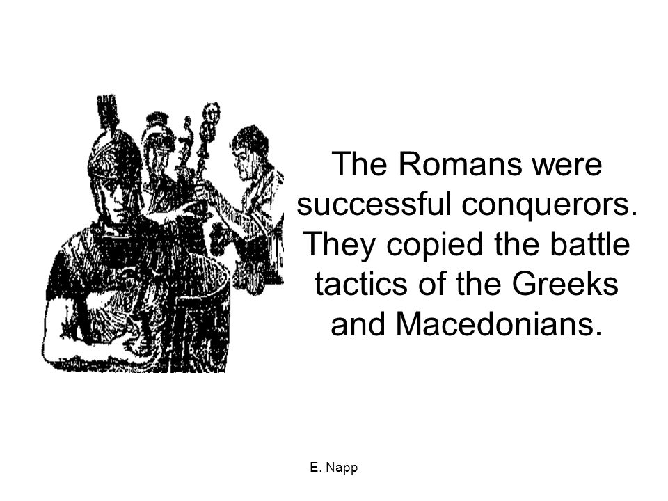 E. Napp The Romans were successful conquerors.