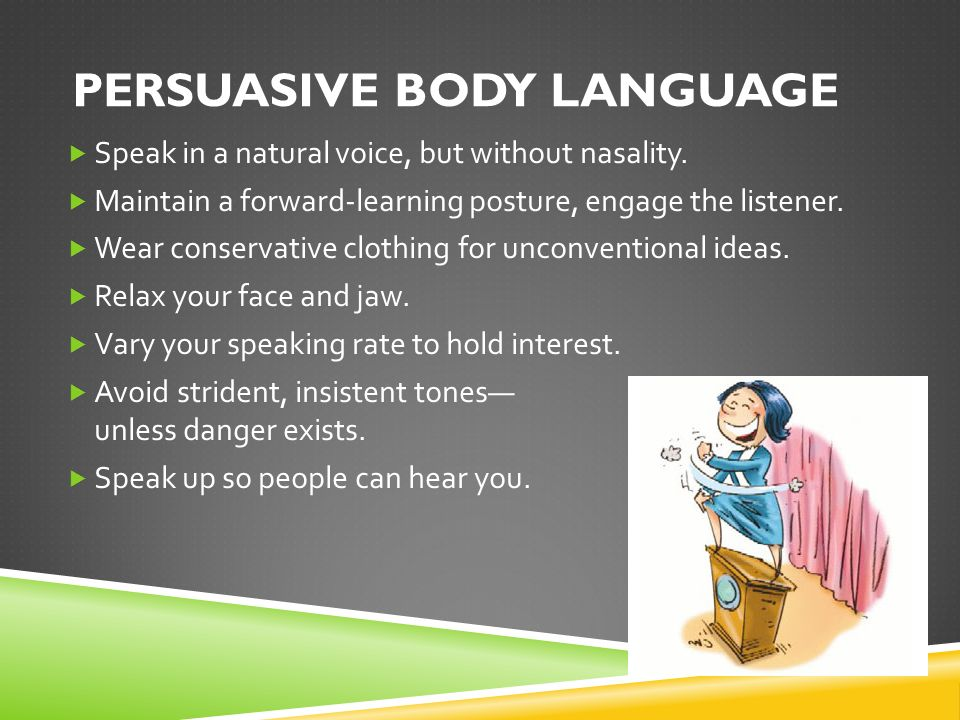 PERSUASIVE BODY LANGUAGE  Speak in a natural voice, but without nasality.