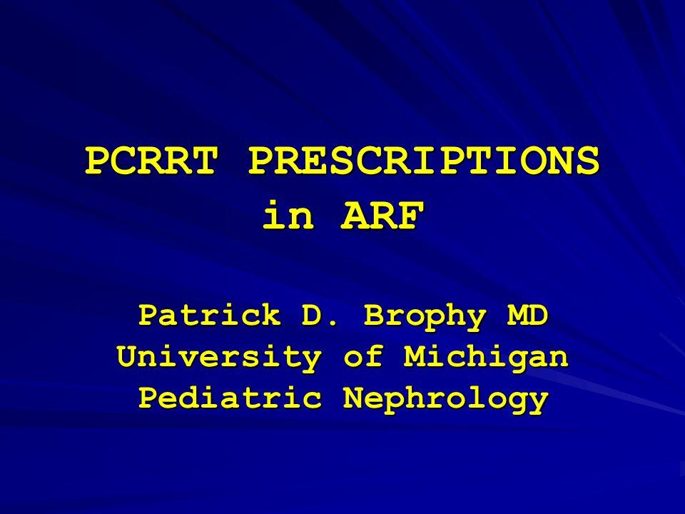 PCRRT PRESCRIPTIONS in ARF Patrick D  Brophy MD University