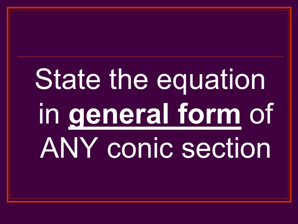 State the equation in general form of ANY conic section