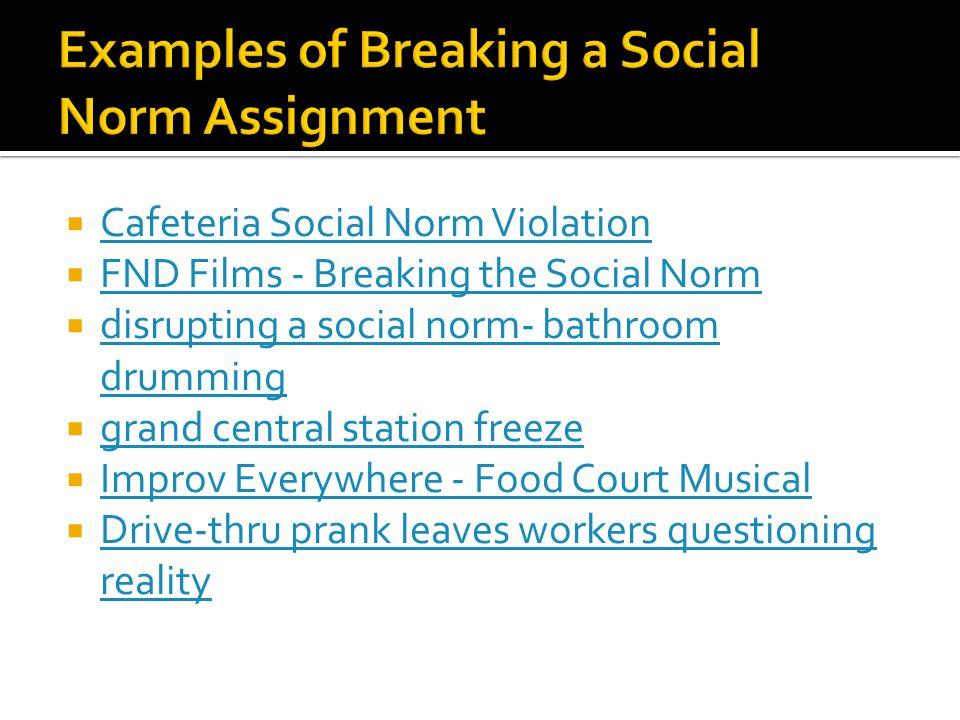break social norms essay In order to fully understand a social norm, one has to break it doing so, will allow an individual to fully grasp how the society values it and the consequences of deviating from the expected behavior.