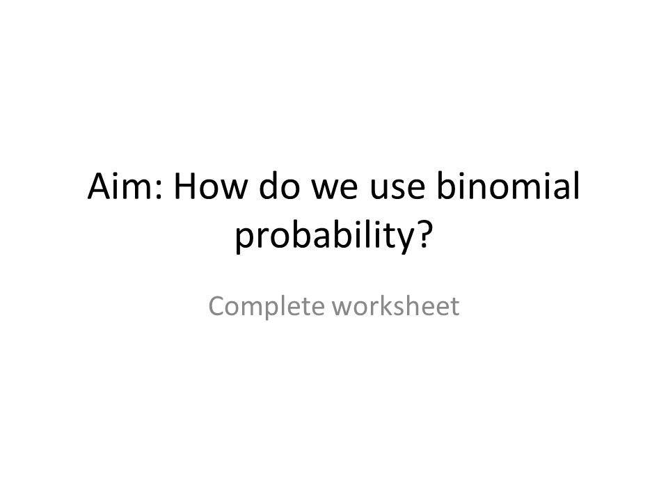Aim How Do We Use Binomial Probability Plete Worksheet Ppt. Worksheet. Worksheet Binomial Distribution Multiple Choice At Mspartners.co