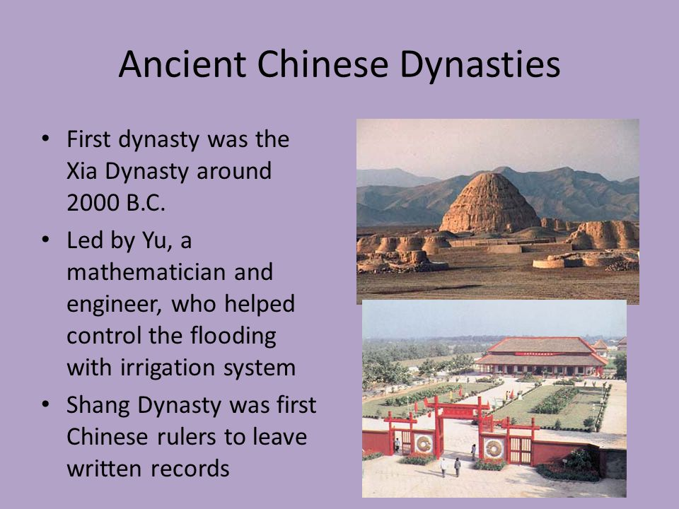 Ancient Chinese Dynasties First dynasty was the Xia Dynasty around 2000 B.C.