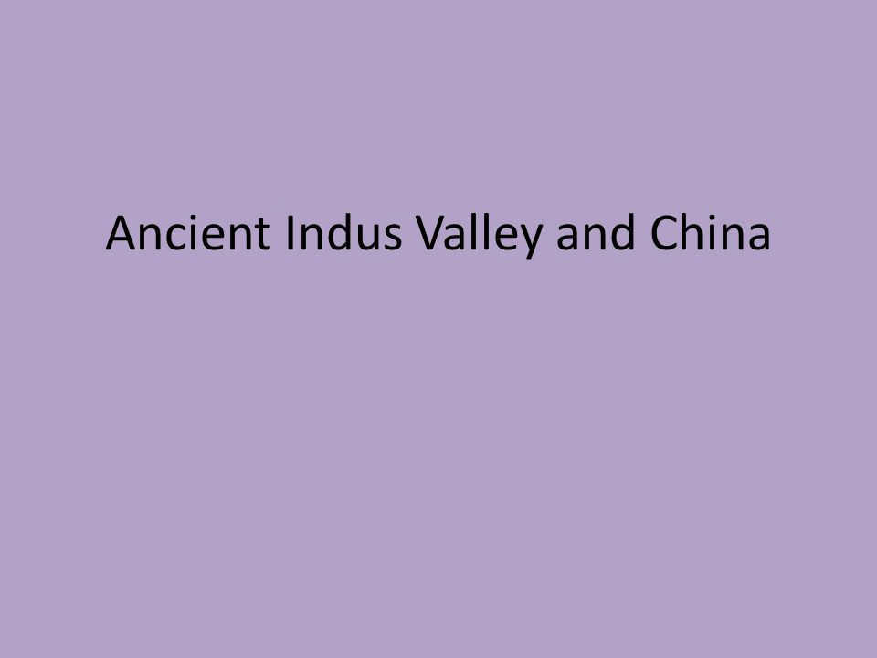 Ancient Indus Valley and China