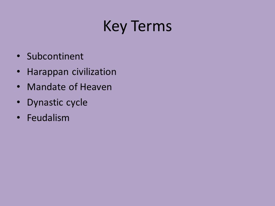Key Terms Subcontinent Harappan civilization Mandate of Heaven Dynastic cycle Feudalism