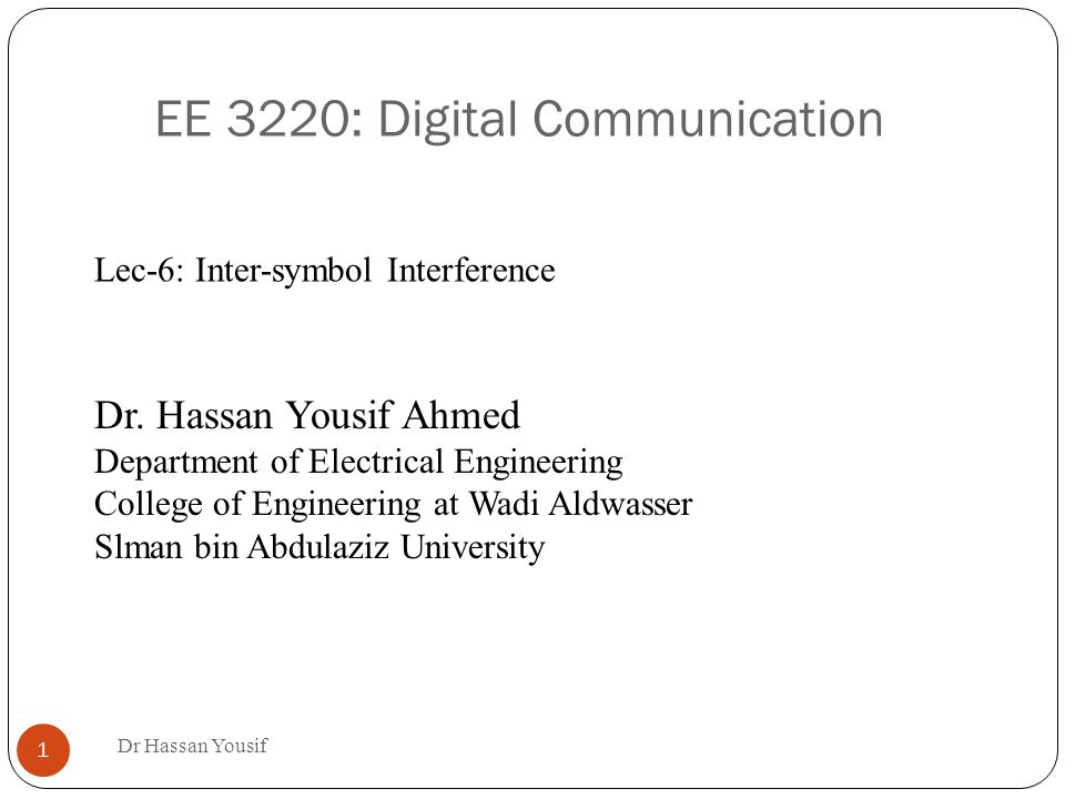 EE 3220: Digital Communication Dr Hassan Yousif 1 Dr. Hassan Yousif ...