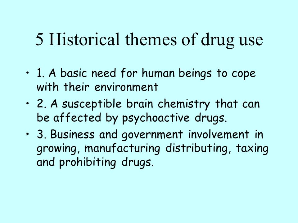 Drugs are bad, man!  5 Historical themes of drug use 1  A