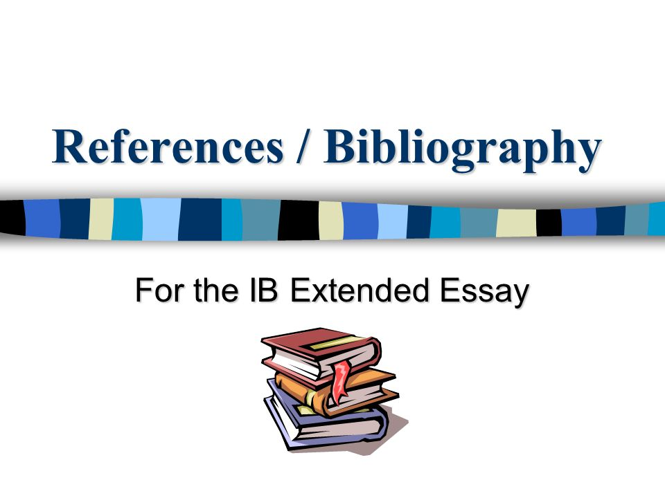 1 References Bibliography For The IB Extended Essay