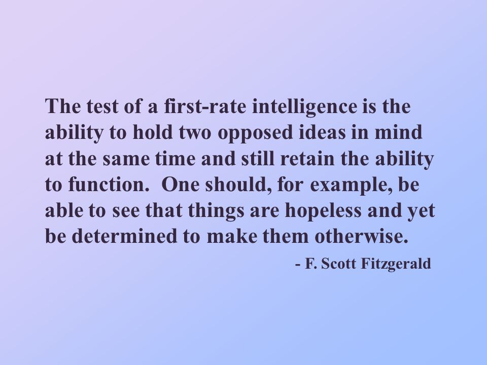 """Результат пошуку зображень за запитом """"""""The test of a first-rate intelligence is the ability to hold two opposed ideas in mind at the same time and still retain the ability to function."""" — F. Scott Fitzgerald"""""""