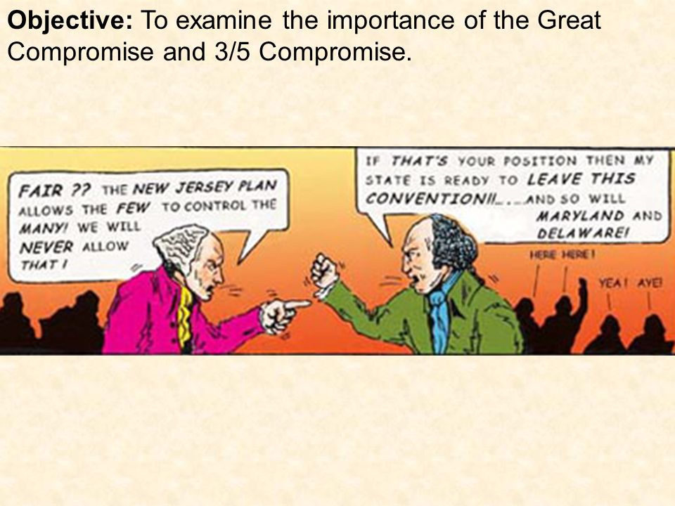 Objective: To examine the importance of the Great Compromise and 3/5 Compromise.