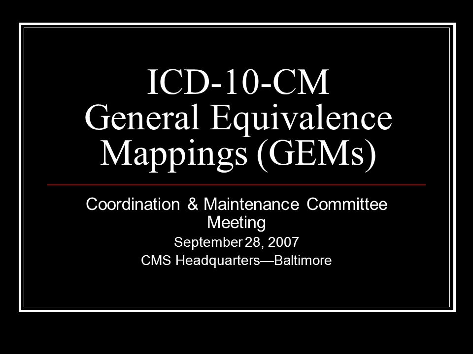 ICD-10-CM General Equivalence Mappings (GEMs) Coordination ... on