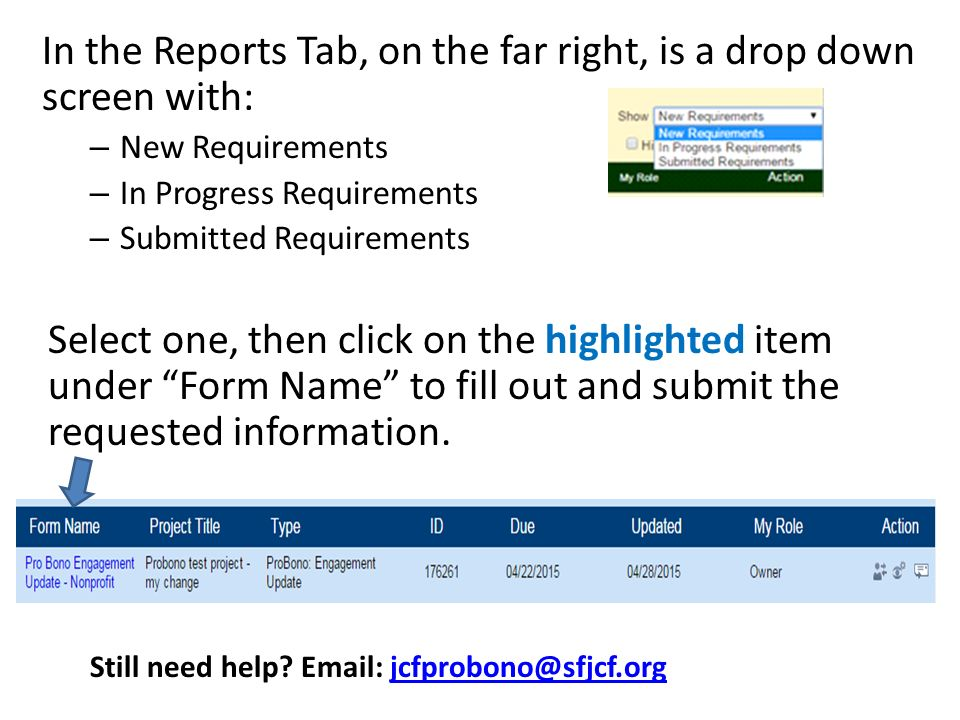 In the Reports Tab, on the far right, is a drop down screen with: – New Requirements – In Progress Requirements – Submitted Requirements Select one, then click on the highlighted item under Form Name to fill out and submit the requested information.
