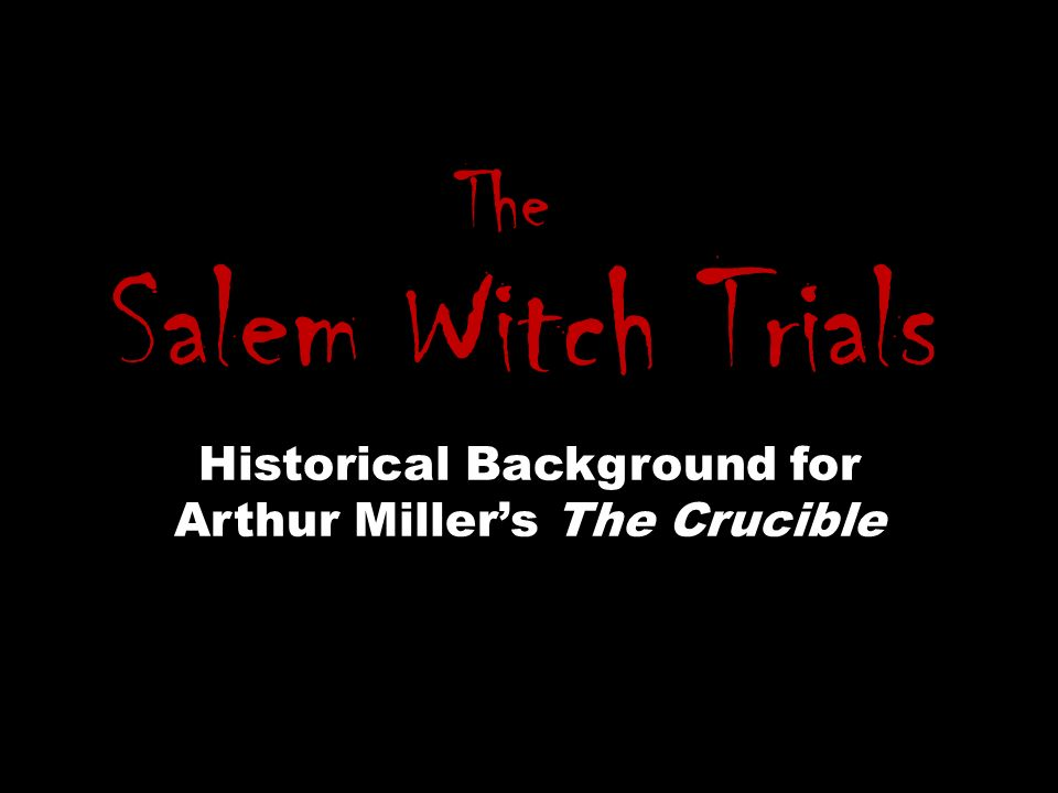 Historical Background for Arthur Miller's The Crucible Salem Witch