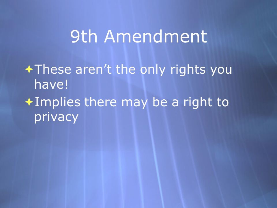 9th Amendment  These aren't the only rights you have.