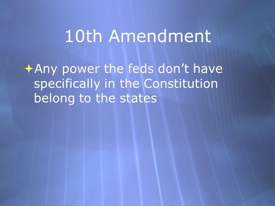 10th Amendment  Any power the feds don't have specifically in the Constitution belong to the states