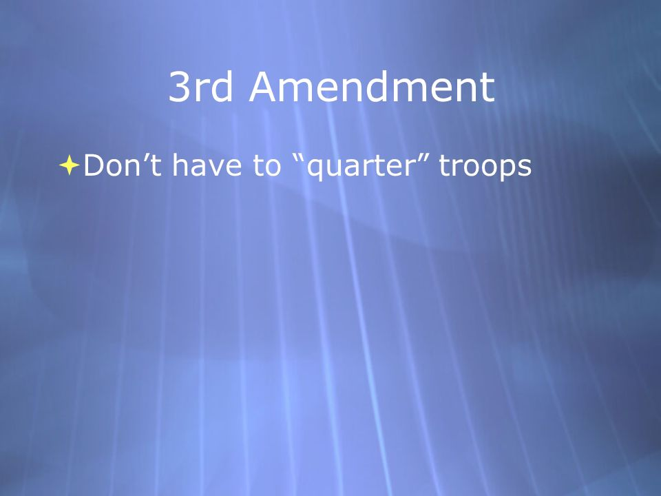 3rd Amendment  Don't have to quarter troops