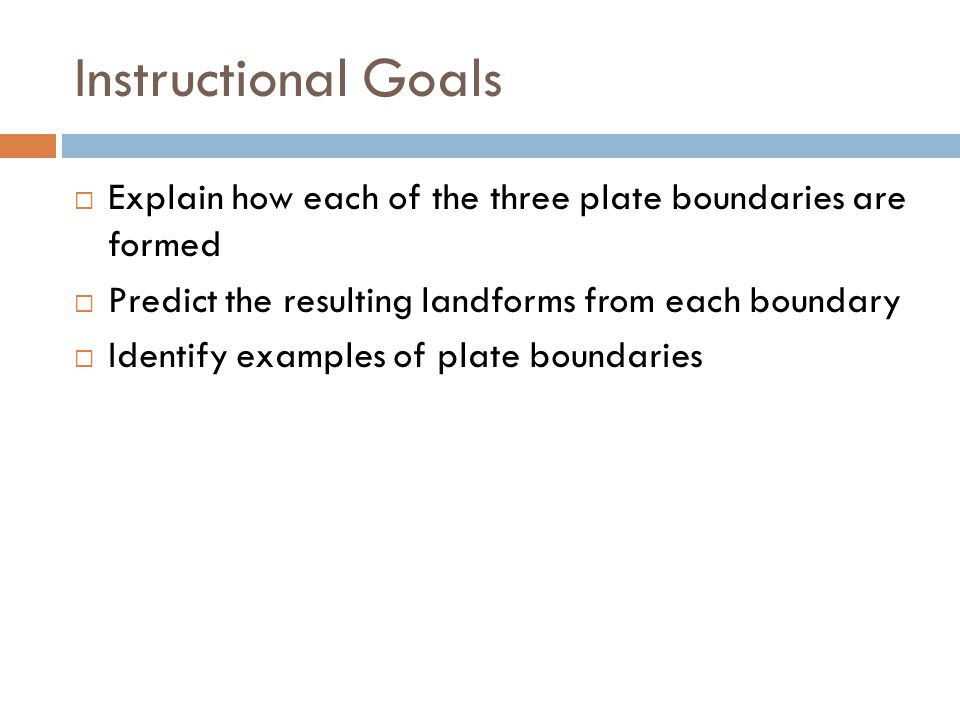 Plate Boundaries Instructional Goals Explain How Each Of The