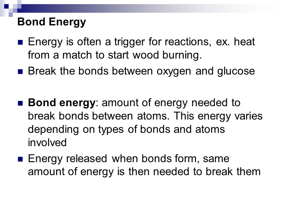 Bond Energy Energy is often a trigger for reactions, ex.