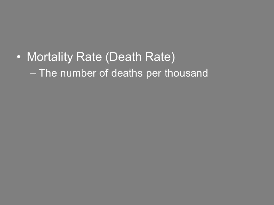 Mortality Rate (Death Rate) –The number of deaths per thousand