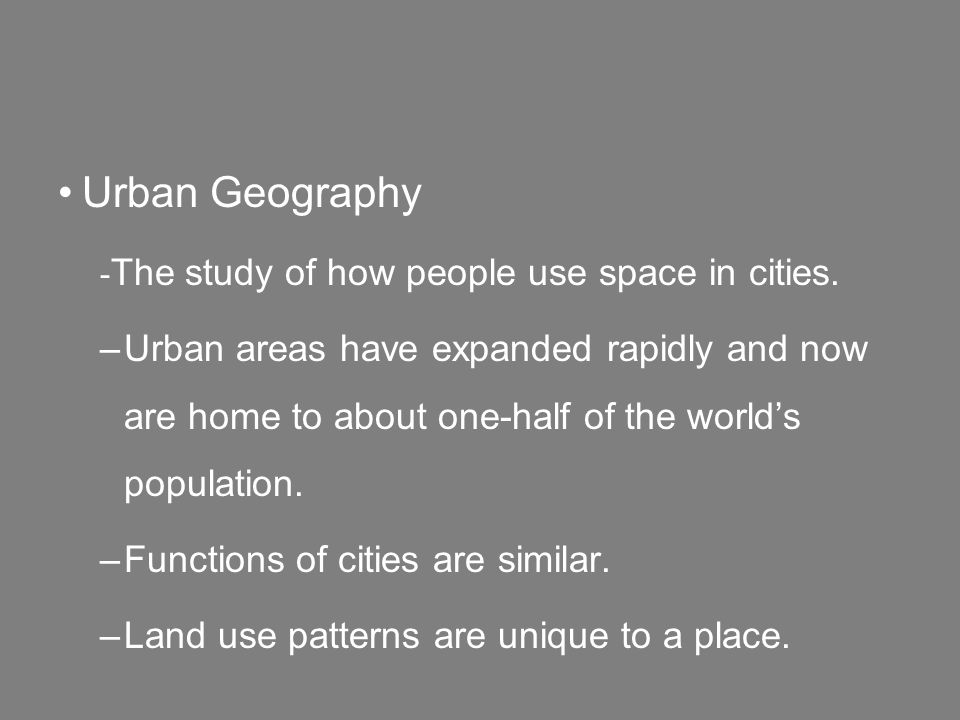 Urban Geography - The study of how people use space in cities.