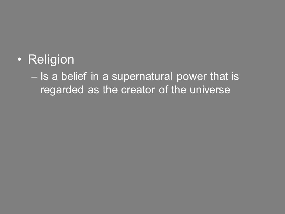 Religion –Is a belief in a supernatural power that is regarded as the creator of the universe