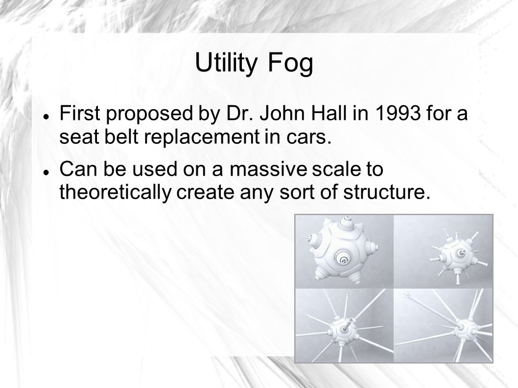 Utility Fog First proposed by Dr. John Hall in 1993 for a seat belt replacement in cars.