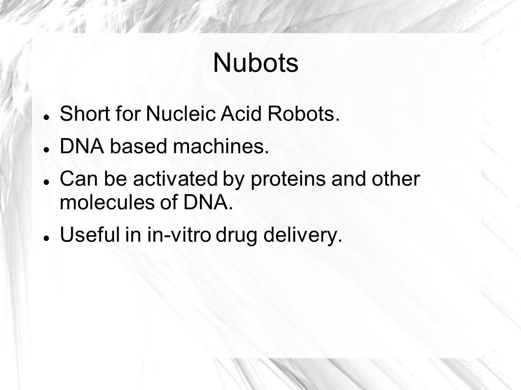Nubots Short for Nucleic Acid Robots. DNA based machines.