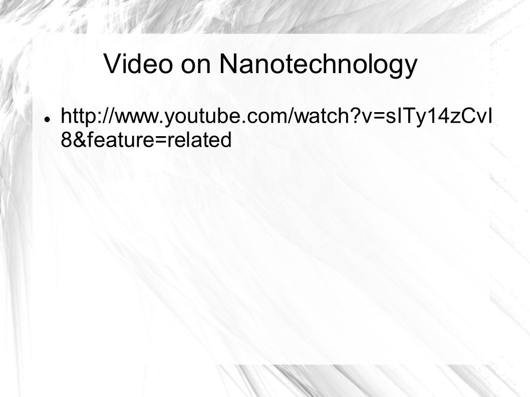 Video on Nanotechnology   v=sITy14zCvI 8&feature=related