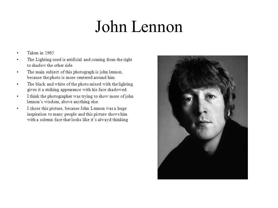 John Lennon Taken in 1965 The Lighting used is artificial and coming from the right to shadow the other side.