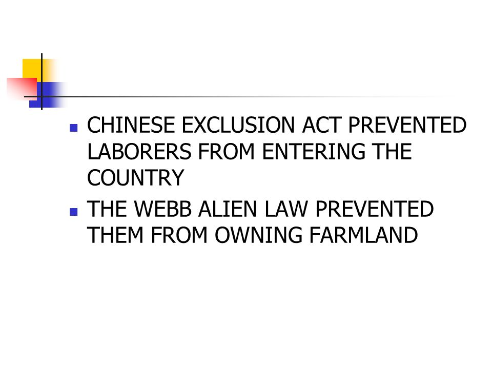 CHINESE EXCLUSION ACT PREVENTED LABORERS FROM ENTERING THE COUNTRY THE WEBB ALIEN LAW PREVENTED THEM FROM OWNING FARMLAND