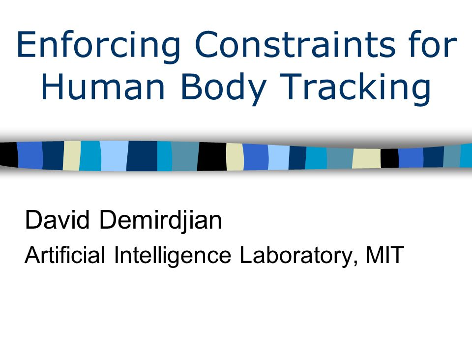 Enforcing Constraints for Human Body Tracking David Demirdjian ...