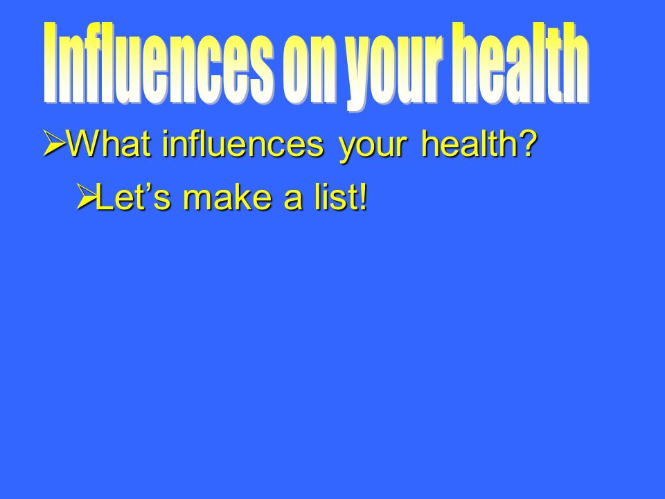  What influences your health  Let's make a list!