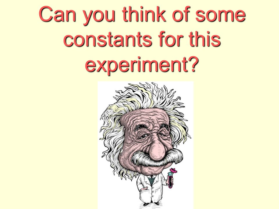 Can you think of some constants for this experiment